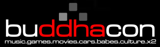 Welcome to Buddhacon - Music - Games - Movies - Cars - Babes - Culture- X2
